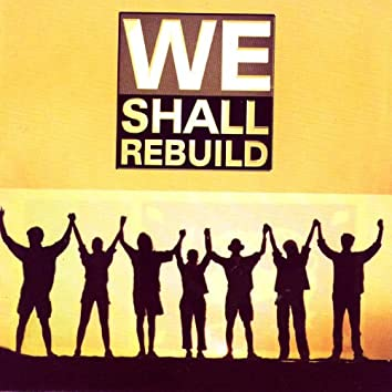 We Shall Rebuild
