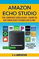Amazon Echo Studio The Complete User Guide - Learn to Use Your Echo Studio Like A Pro: Alexa Skills ...