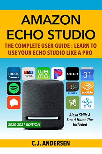 Amazon Echo Studio The Complete User Guide - Learn to Use Your Echo Studio Like A Pro: Alexa Skills and Smart Home Tips