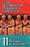 MINISTROS DE JESUCRISTO I: (Ministerio y Homiletica): 11 (Curso de formacion teologica evangelica)