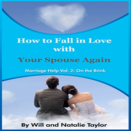 How to Fall in Love with Your Spouse Again     Marriage Help: On the Brink, Book 2              By:                                                                                                                                 William Taylor,                                                                                        Natalie Taylor                               Narrated by:                                                                                                                                 Liam Owen                      Length: 2 hrs and 59 mins     Not rated yet     Overall 0.0