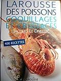 Larousse des poissons, coquillages et crustacés - Éd. France loisirs - 01/01/2005