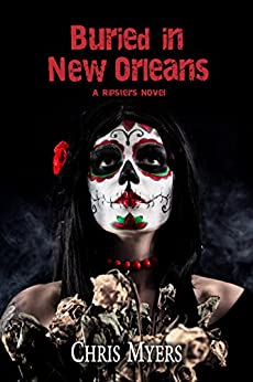 Buried in New Orleans (Ripsters Book 3) by [Chris Myers]