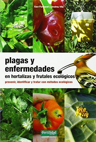 Plagas y enfermedades en hortalizas y frutales ecológicos: prevenir, identificar y tratar con métodos ecológicos: 18 (Guías para la Fertilidad de la Tierra)