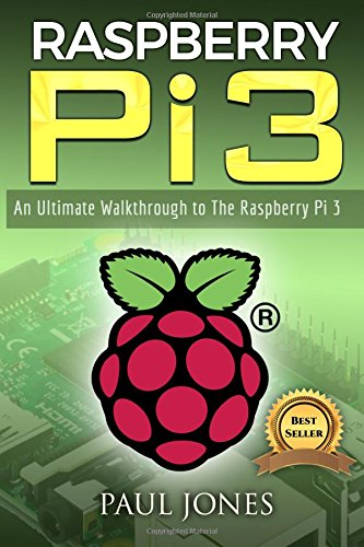 Download Raspberry Pi: An Ultimate Walkthrough to the Raspberry Pi 3: a Complete Beginners Guide into Starting Your Own Raspberry Pi 3 Projects 1544653174