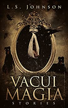 Vacui Magia: Stories by [L.S. Johnson]