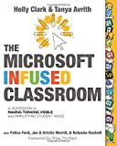 The Microsoft Infused Classroom: A Guidebook to Making Thinking Visible and Amplifying Student Voice