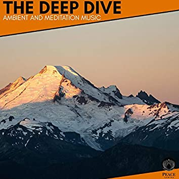 The Deep Dive - Ambient And Meditation Music