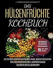 Das Hülsenfrüchte-Kochbuch: Die 125 köstlichsten Rezepte