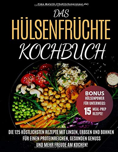 Das Hülsenfrüchte-Kochbuch: Die 125 köstlichsten Rezepte mit Linsen, Erbsen und Bohnen - Für einen proteinreichen, gesunden Genuss und mehr Freude am Kochen