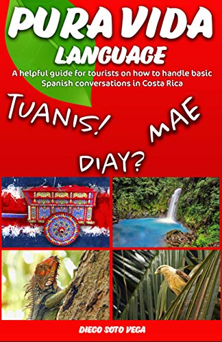Pura Vida Language: A helpful guide for tourists on how to handle basic Spanish conversations in Costa Rica.