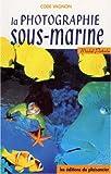 La photographie sous-marine (Code Vagnon)