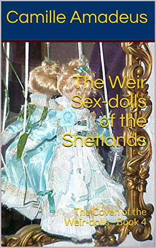 The Weir Sex-dolls of the Shetlands: The Coven of the Weir-dolls - Book 4 (English Edition)