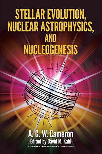 Stellar Evolution, Nuclear Astrophysics, and Nucleogenesis (Dover Books on Physics)
