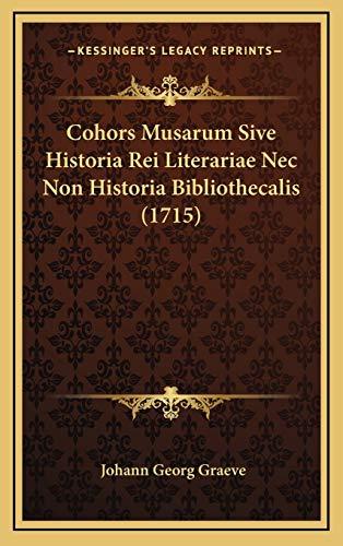 Cohors Musarum Sive Historia Rei Literariae NEC Non Historia