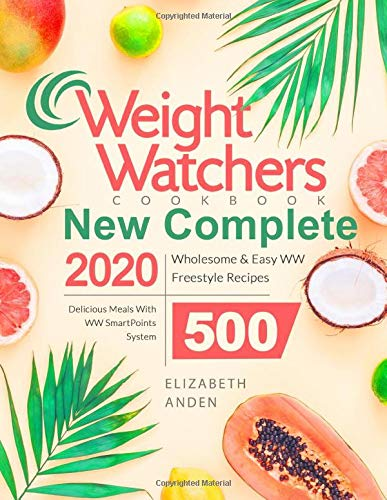 Weight Watchers New Complete Cookbook 2020: Wholesome & Easy WW Freestyle Recipes 500 | Delicious Meals With WW SmartPoints System