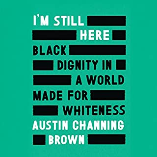 I'm Still Here     Black Dignity in a World Made for Whiteness              Auteur(s):                                                                                                                                 Austin Channing Brown                               Narrateur(s):                                                                                                                                 Austin Channing Brown                      Durée: 3 h et 54 min     17 évaluations     Au global 4,8