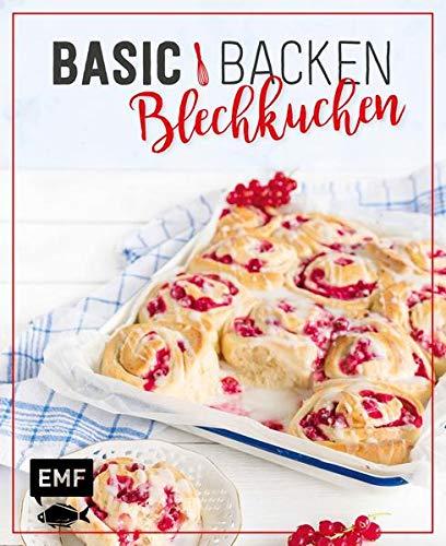 Basic Backen – Blechkuchen: Grundlagen & Rezepte für Klassiker, Stechkuchen, Cheesecakes und Obstkuchen