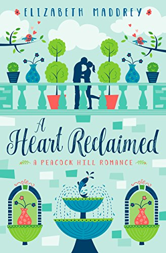 A Heart Reclaimed (Peacock Hill Romance Book 2) by [Elizabeth Maddrey]