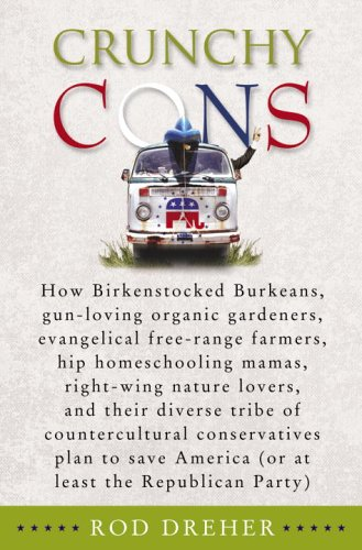 Crunchy Cons: How Birkenstocked Burkeans, gun-loving organic gardeners, evangelical free-range farmers, hip homeschooling mamas, right-wing nature ... America (or at least the Republican Party)