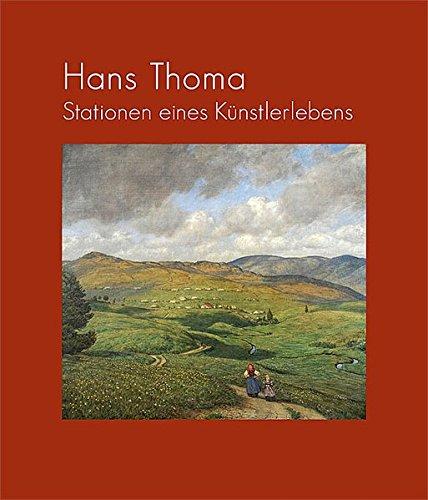 Hans Thoma: Stationen eines Künstlerlebens