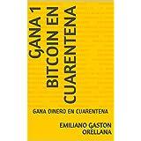 GANA 1 BITCOIN EN CUARENTENA: GANA DINERO EN CUARENTENA (Spanish Edition)