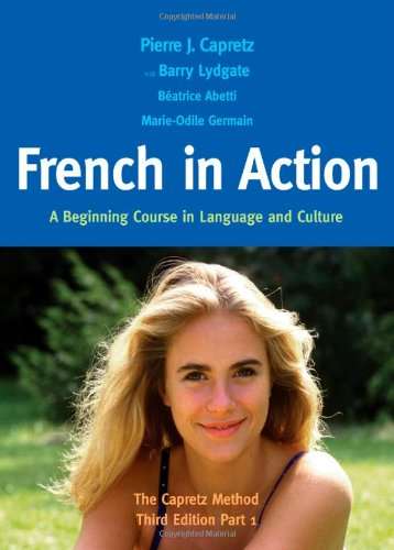 French in Action: A Beginning Course in Language and Culture: The Capretz Method, Part 1 (English and French Edition)