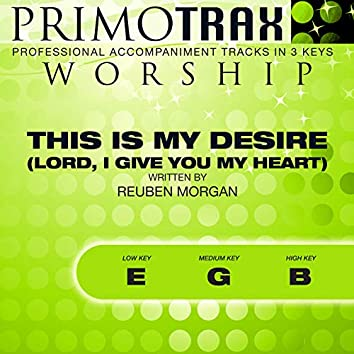 This is My Desire (Lord, I Give You My Heart) (Worship Primotrax) (Performance Backing Tracks) - EP