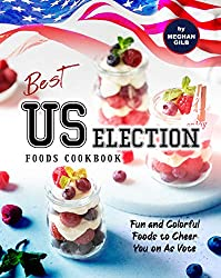 Image: Best US Election Foods Cookbook: Fun and Colorful Foods to Cheer You on As Vote | Kindle Edition | by Meghan Gilb (Author). Publication date: October 13, 2020