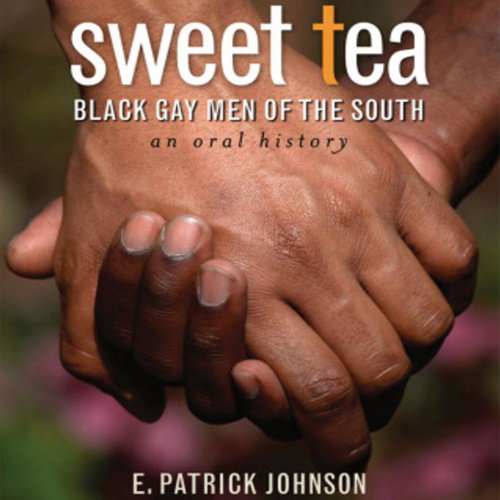 Sweet Tea     Black Gay Men of the South              By:                                                                                                                                 E. Patrick Johnson                               Narrated by:                                                                                                                                 E. Patrick Johnson                      Length: 26 hrs and 3 mins     26 ratings     Overall 4.6