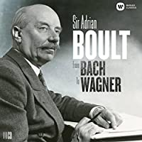 Sir Adrian Boult - From Bach to Wagner