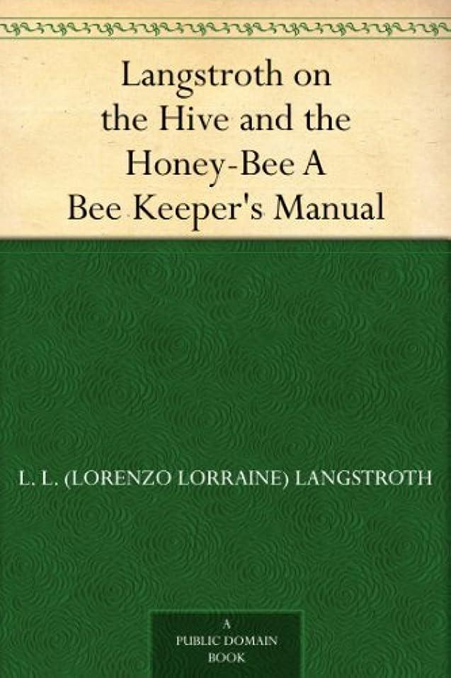 フィクションポゴスティックジャンプ精度Langstroth on the Hive and the Honey-Bee A Bee Keeper's Manual (English Edition)