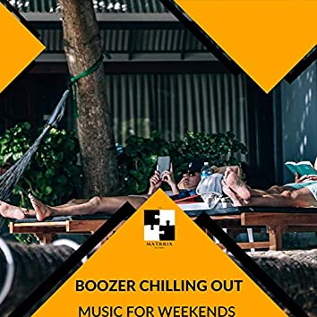 Boozer Chilling Out - Music For Weekends