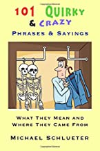 101 Quirky & Crazy Phrases & Sayings: What They Mean and Where They Came From