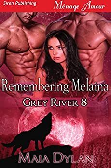 Remembering Melaina [Grey River 8] (Siren Publishing Menage Amour) by [Maia Dylan]