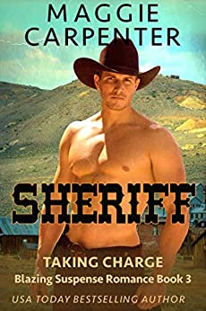 SHERIFF: His Town. His Laws. His Justice. (TAKING CHARGE: Blazing Romance Suspense Book 3) by [Maggie Carpenter]