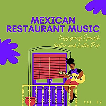Mexican Restaurant Music - Easy Going Spanish Guitar And Latin Pop, Vol. 07