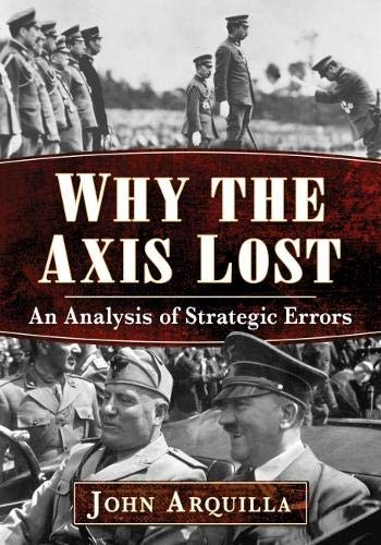 Why the Axis Lost: An Analysis of Strategic Errors