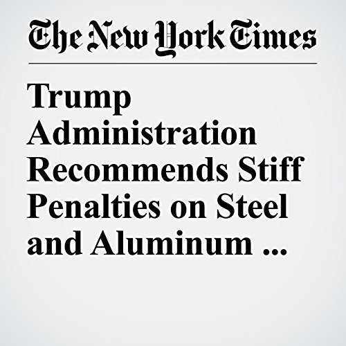 Trump Administration Recommends Stiff Penalties on Steel and Aluminum Imports copertina