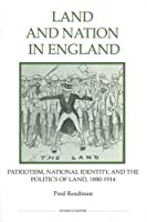 Land and Nation in England: Patriotism, National Identity, and the Politics of Land, 1880-1914 (Studies in History New Series)