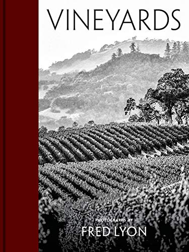 Vineyards: Photographs by Fred Lyon (beautiful photographs taken over seventy years of visiting vineyards around the world)