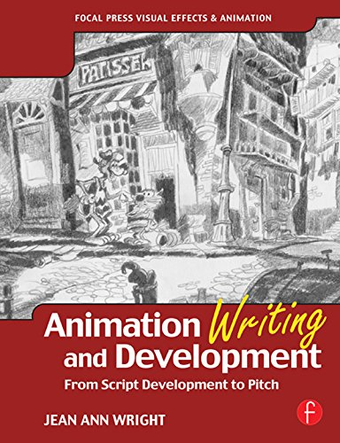 Animation Writing and Development: From Script Development to Pitch (Focal Press Visual Effects And Animation) (English Edition)