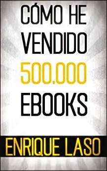 CÓMO HE VENDIDO 500.000 EBOOKS de [Enrique Laso]