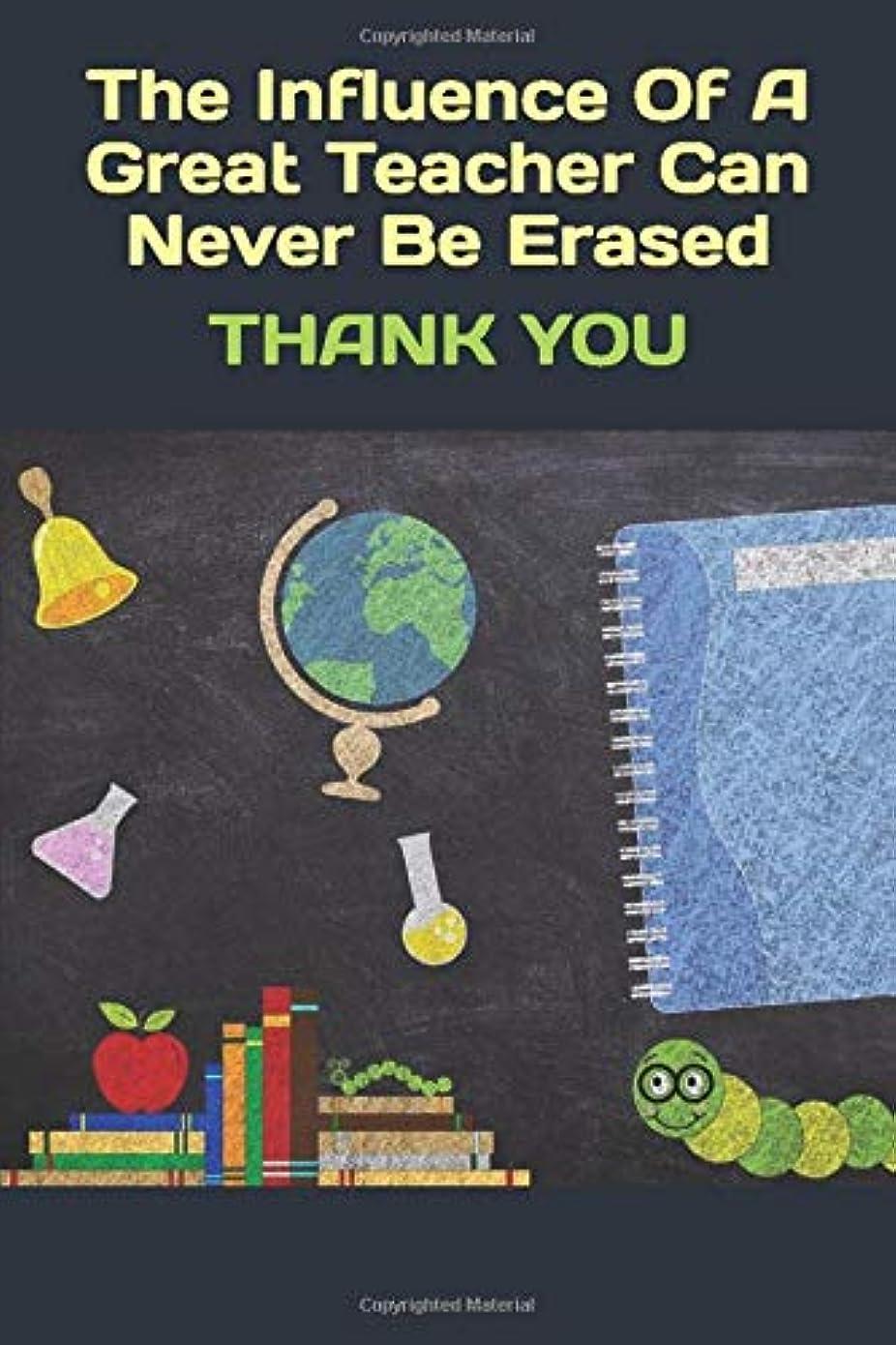 インポート耐える定期的にThe Influence Of A Great Teacher Can Never Be Erased: Teacher Appreciation Gifts, Blank Lined Journal Coworker Notebook (Funny Office Journals)