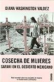 COSECHA DE MUJERES: Toda la verdad sobre los asesinatos de mujeres en Ciudad Juárez y Chihuahua (Crimen / Investigación)