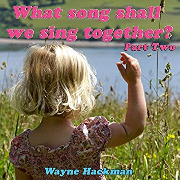 What Song Shall We Sing Together - Part 2