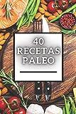 40 RECETAS PALEO: Gran libro de Recetas PALEO baja en carbohidratos!