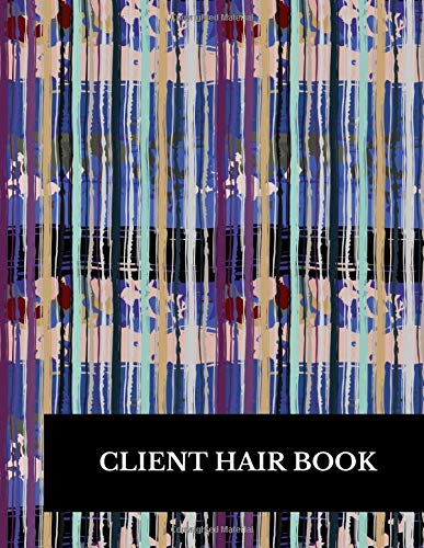 Client Hair Book: Large 8.5 Inches By 11 Client Profile Log Book Including Address Details And Appointment