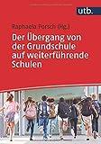 Der Übergang von der Grundschule auf weiterführende Schulen: Grundlagen für die Lehrerausbildung, Fortbildung und die Praxis
