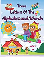 Trace Letters Of The Alphabet and Words: Preschool Practice Handwriting Workbook, Kindergarten and Kids Ages 3-5 Reading And Writing